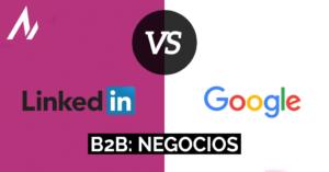 B2B: Google vs Linkedin y los cambios en el escenario publicitario